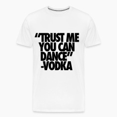 Trust Me You Can Dance Vodka T-Shirts