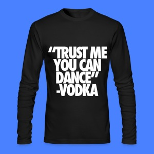 Trust Me You Can Dance Vodka Long Sleeve Shirts - Men's Long Sleeve T-Shirt by Next Level
