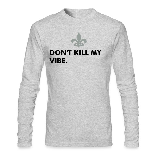 Jay Cruz 'Dont kill my vibe' sweater  - Men's Long Sleeve T-Shirt by Next Level