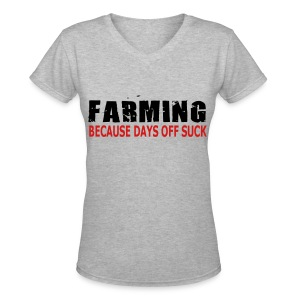 Farming - Because Days Off Suck - Womens T-Shirt - Women's V-Neck T-Shirt