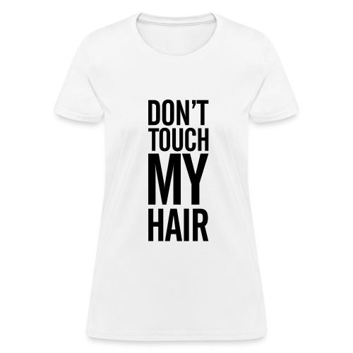 Dont touch my hair  - Women's T-Shirt