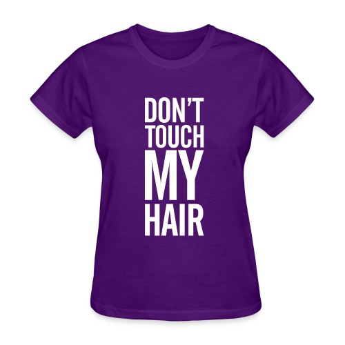 Dont touch my hair  - Women's T-Shirt