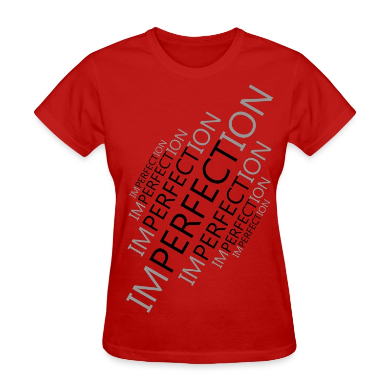 Perfect Imperfection - Women's - Women's T-Shirt