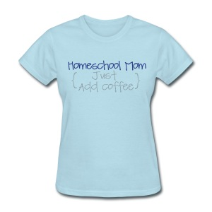 BEST SELLER- Homeschool Mom- Just Add Coffee - Women's T-Shirt