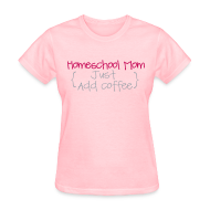 Women's T-Shirts ~ Women's T-Shirt ~ BEST SELLER- Homeschool Mom- Just Add Coffee