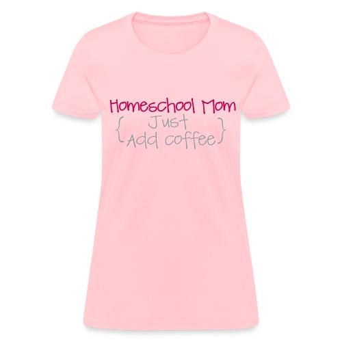 BEST SELLER- Homeschool Mom- Just Add Coffee - Women's T-Shirt