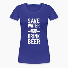 Save water. Drink beer Women's T-Shirts