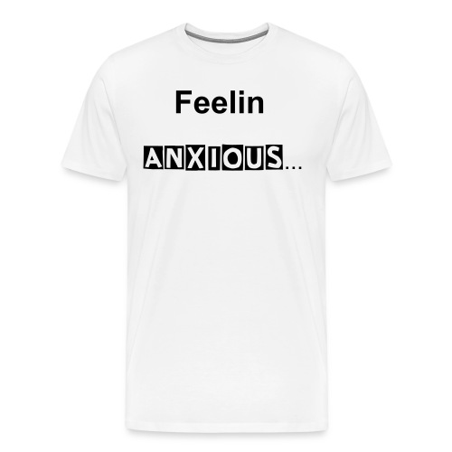 Feelin Anxious Tee - Men's Premium T-Shirt