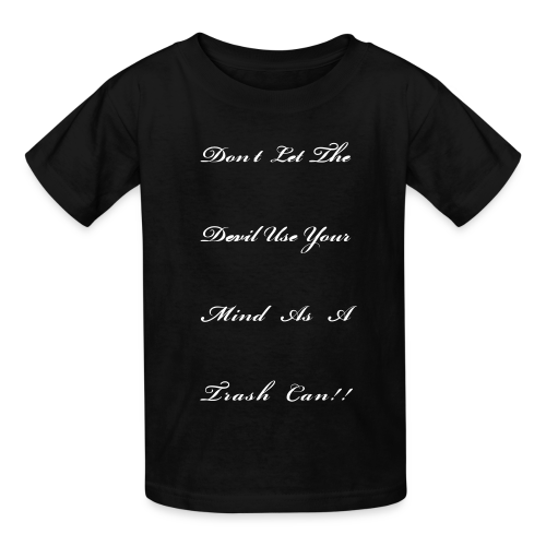 Don't Let the devil use your mind as a trash can - Kids' T-Shirt