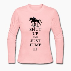 Shut Up and Just Jump It Equestrian Long Sleeve Shirts