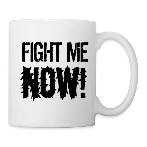 Fight Me NOW mug - Coffee/Tea Mug