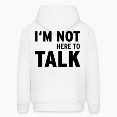 I'M Not Here To Talk (Vektor) Hoodies