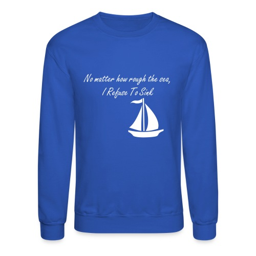 I Refuse To Sink - Crewneck Sweatshirt