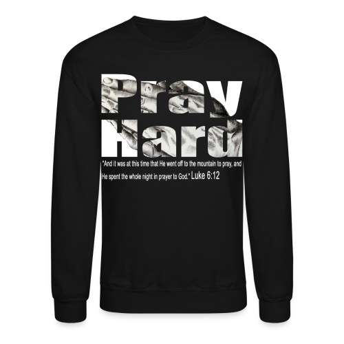 Pray Hard sweatshirt - Crewneck Sweatshirt