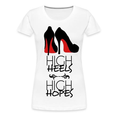 High Heels High Hopes - Women's Premium T-Shirt