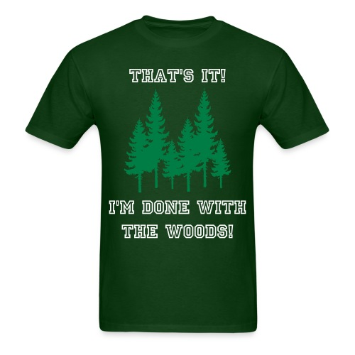 Done With the Woods - Men's T-Shirt