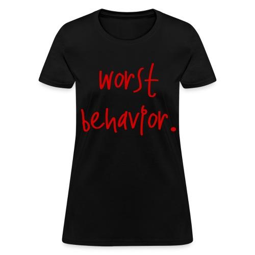 Worst Behavior -   - Women's T-Shirt