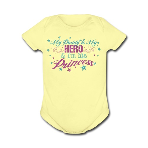 Daddy is my hero and I am his Princess - Organic Short Sleeve Baby Bodysuit