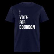 T-Shirts ~ Men's T-Shirt ~ I Vote For Bourbon