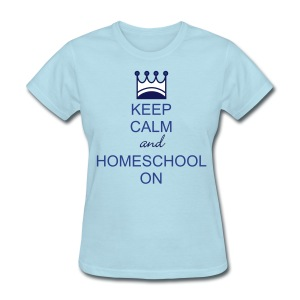 Keep Calm and Homeschool On - Women's T-Shirt
