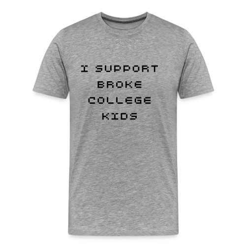 Broke College Kid Support Shirt - Men's Premium T-Shirt