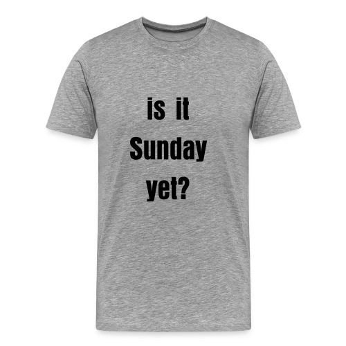 is it Sunday? Men's Tee - Men's Premium T-Shirt