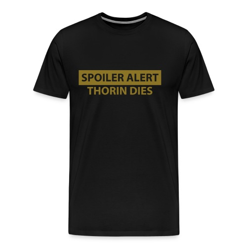 Spoiler Alert: Thorin Dies Hobbit Shirt - Men's Premium T-Shirt