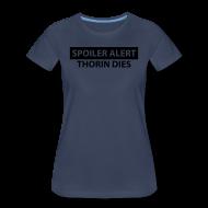 T-Shirts ~ Women's Premium T-Shirt ~ Spoiler Alert: Thorin Dies Hobbit Shirt