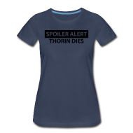 Women's T-Shirts ~ Women's Premium T-Shirt ~ Spoiler Alert: Thorin Dies Hobbit Shirt