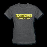 Women's T-Shirts ~ Women's T-Shirt ~ Spoiler Alert: Thorin Dies Hobbit Shirt