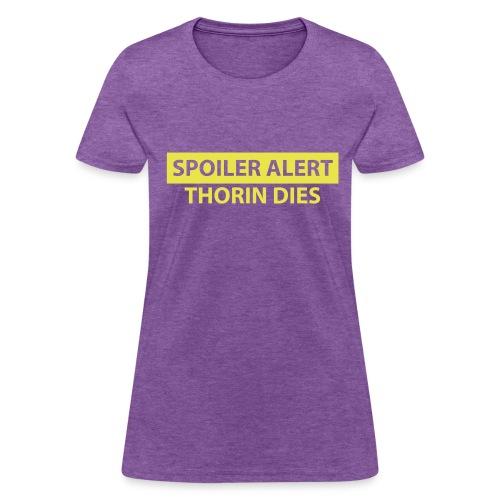 Spoiler Alert: Thorin Dies Hobbit Shirt - Women's T-Shirt