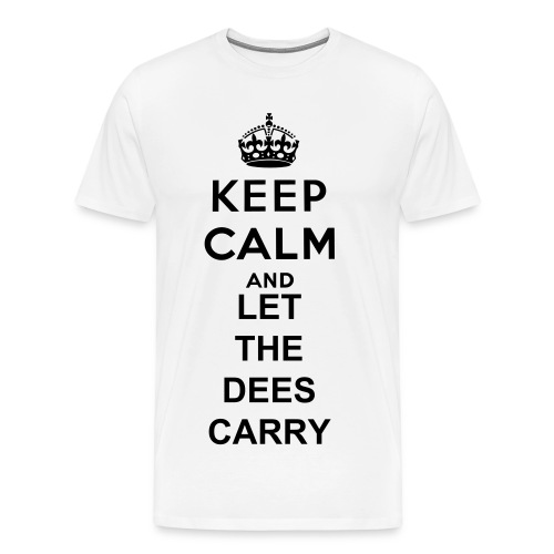 Keep calm and let the dees carry t-shirt - Men's Premium T-Shirt