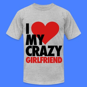 I Love My Crazy Girlfriend T-Shirts - Men's T-Shirt by American Apparel