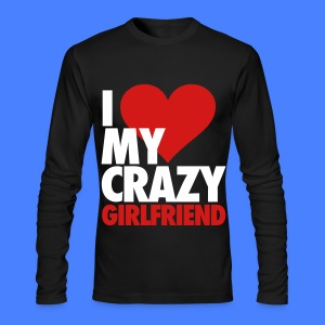 I Love My Crazy Girlfriend Long Sleeve Shirts - Men's Long Sleeve T-Shirt by Next Level