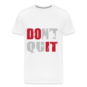 Don't Quit - Men's Premium T-Shirt