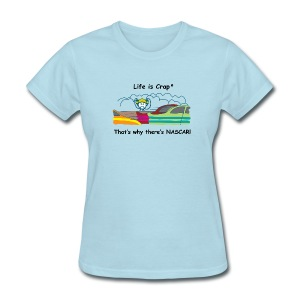 Thats why there is NASCAR - Womens Classic T-Shirt - Women's T-Shirt
