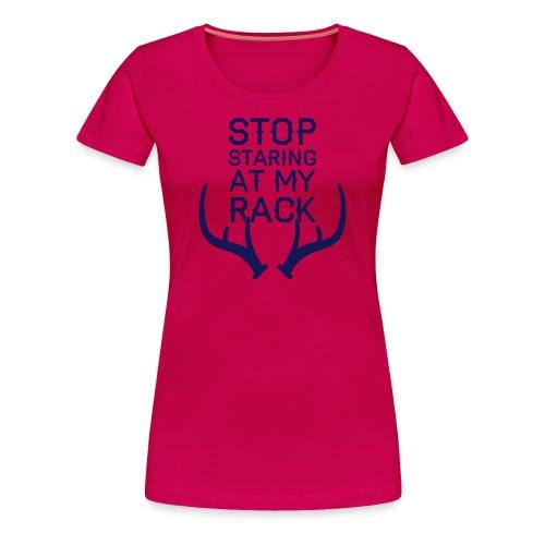 Stop Staring At My Rack (PREMIUM) - Women's Premium T-Shirt