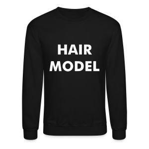 HAIR MODEL - Crewneck Sweatshirt