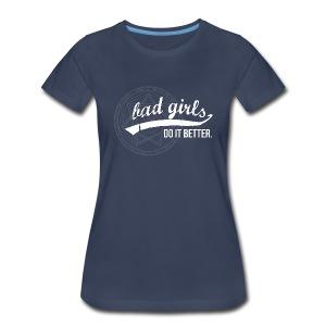 Bad Girls Do It Better - Women's Premium T-Shirt
