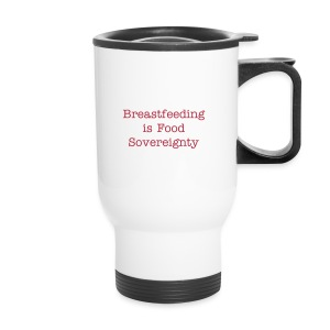 Breastfeeding is Food Sovereignty - Travel Mug