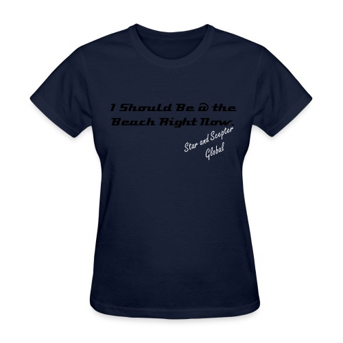 I Should Be @ the Beach Right Now. - Women's T-Shirt