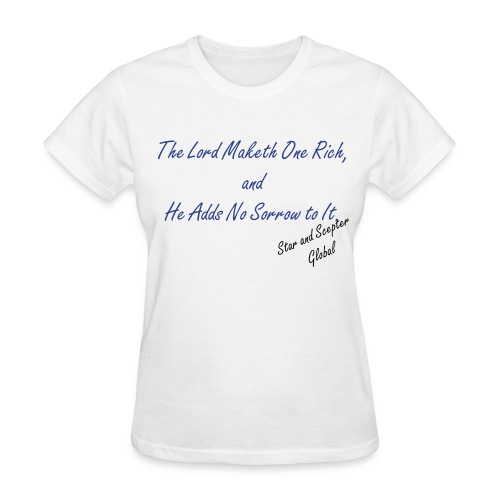 The Lord Maketh One Rich, and He Adds No Sorrow To It. - Women's T-Shirt