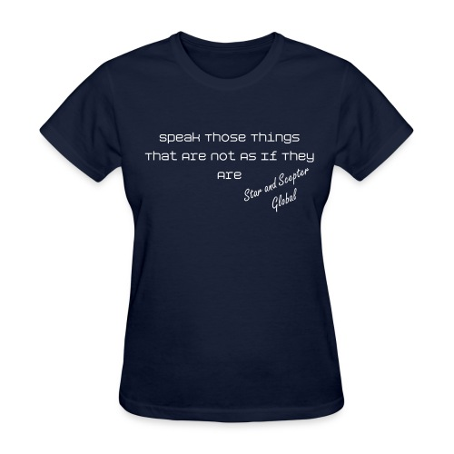 Speak Those Things That Are Not As If They Are - Women's T-Shirt