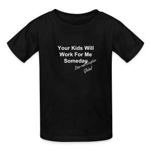 Your Kids Will Work For Me Someday - Kids' T-Shirt
