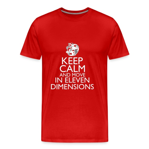 Keep Calm and Move in 11 Dimensions - Men's Premium T-Shirt