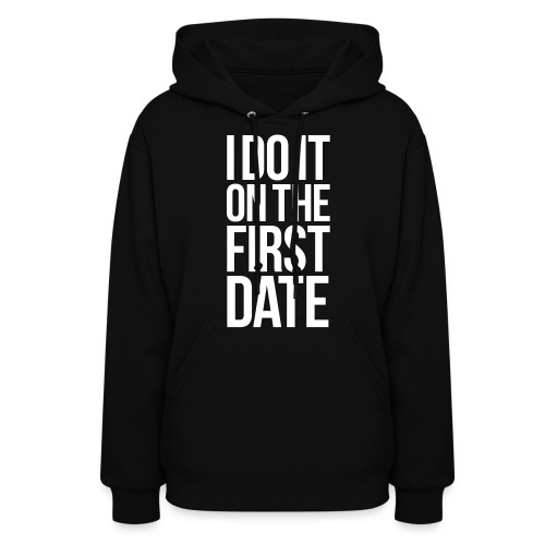 I DO IT ON THE FIRST DATE - Women's Hoodie