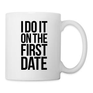 I DO IT ON THE FIRST DATE - Coffee/Tea Mug