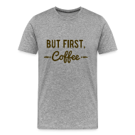T-Shirts ~ Men's Premium T-Shirt ~ But First Coffee Coffe Lover T-Shirt