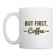 Mugs & Drinkware ~ Coffee/Tea Mug ~ But First Coffee Mug