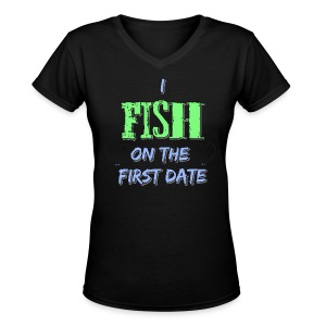 I Fish On The First Date - Women's V-Neck T-Shirt